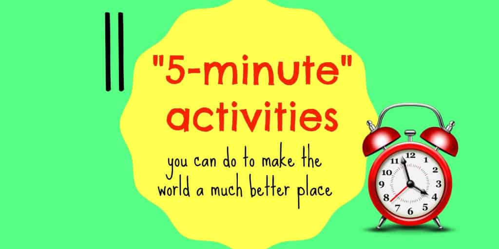11 5-minute activities you can do to make the world a better place. There's some great stuff in here!