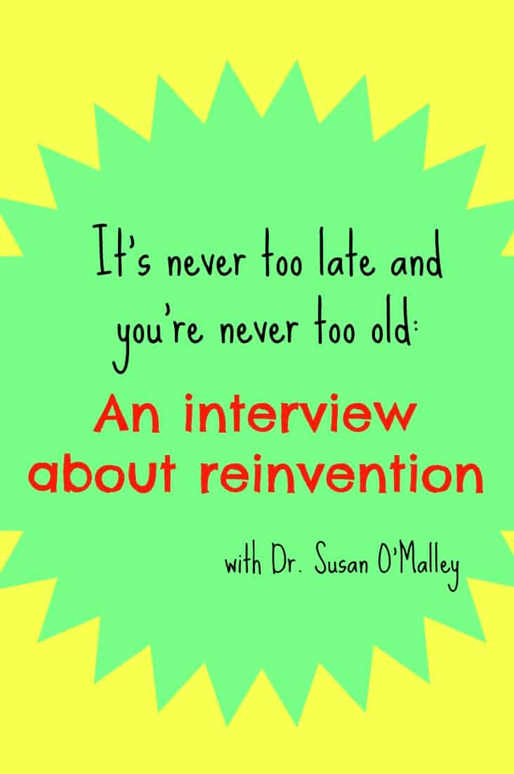It's never too late and you're never too old: an interview about reinvention with Dr. Susan O'Malley