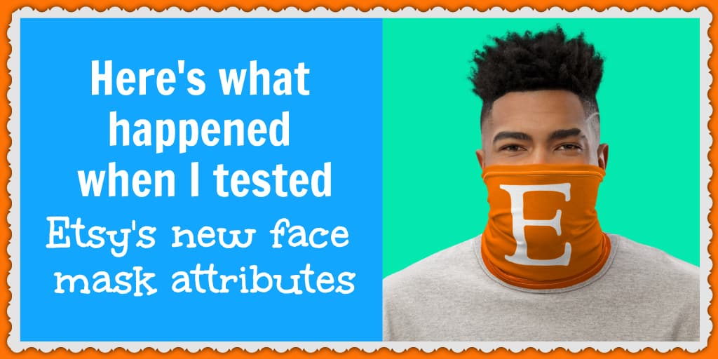Can Etsy's new face mask attributes increase your listings' views and sales? Find out here