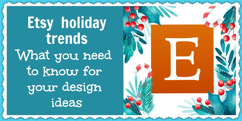 Etsy holiday trends - What you need to know for your design ideas - Rachel Rofé